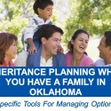 Inheritance Planning When You Have a Family In Oklahoma - Specific Tools For Managing Options
