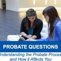 Probate Questions  Understanding the Probate Process and How It Affects You